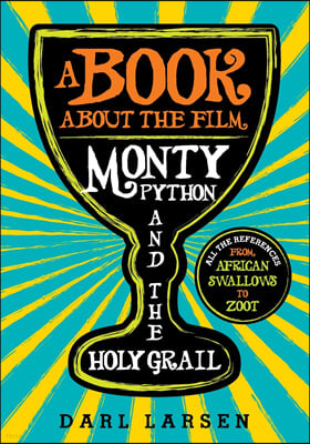 A Book about the Film Monty Python and the Holy Grail: All the References from African Swallows to Zoot