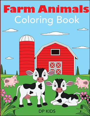 Farm Animals Coloring Book: A Farm Animal Coloring Book for Kids
