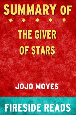 Summary of The Giver of Stars: A Novel by Jojo Moyes: Fireside Reads