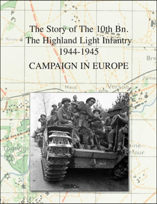 Campaign in Europe: The Story of The 10th Bn. The Highland Light Infantry (City of Glasgow Regiment) 1944-1945
