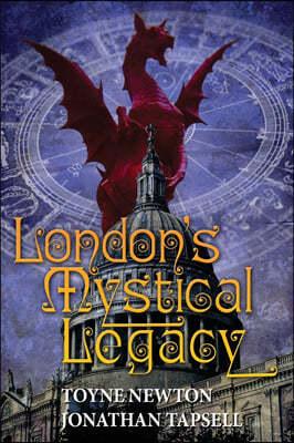 London's Mystical Legacy: Alternative biography of London