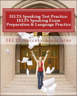 Ielts Speaking Test Practice: Ielts Speaking Exam Preparation & Language Practice for the Academic Purposes