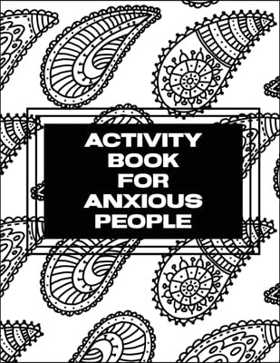 Activity Book For Anxious People: Anxiety Bullet Journal With Mindfulness Prompts - Mental Health Meditation - Overcoming Anxiety and Worry