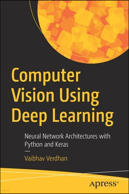 Computer Vision Using Deep Learning: Neural Network Architectures with Python, Keras, and Tensorflow