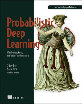 Probabilistic Deep Learning: With Python, Keras and Tensorflow Probability