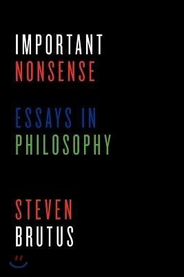 Important Nonsense: Essays in Philosophy