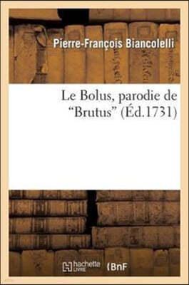 Le Bolus, Parodie de Brutus. Representee Le 24 Janvier 1731, Par Les Comediens Italiens Du Roi: Arlequin Phaeton, Parodie Representee Par Les Comedien