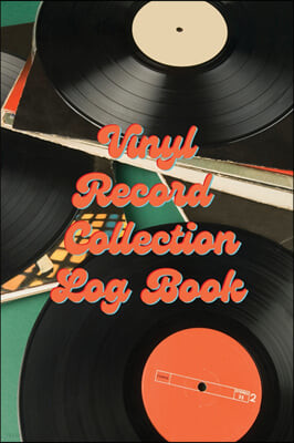 Vinyl Record Collection Log Book: Music Collectors Notebook, LP And Album Record Tracker And Organizer, Vintage Vinyl And Collectible Recordkeeping Bo