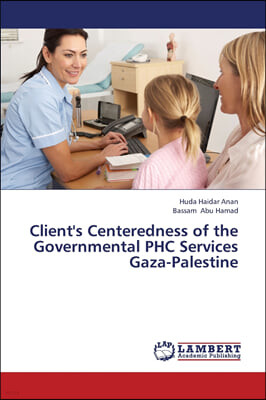 Client's Centeredness of the Governmental PHC Services Gaza-Palestine