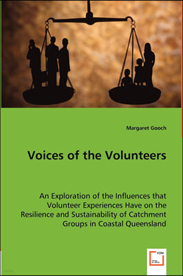 Voices of the Volunteers - An Exploration of the Influences that Volunteer Experiences Have on the Resilience and Sustainability of Catchment Groups in Coastal Queensland