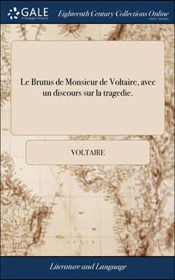 Le Brutus de Monsieur de Voltaire, avec un discours sur la tragedie.