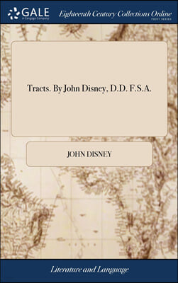 Tracts. By John Disney, D.D. F.S.A.