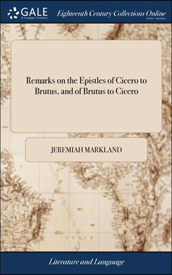 Remarks on the Epistles of Cicero to Brutus, and of Brutus to Cicero