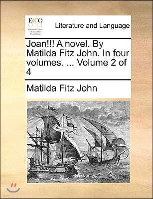 Joan!!! a Novel. by Matilda Fitz John. in Four Volumes. ... Volume 2 of 4