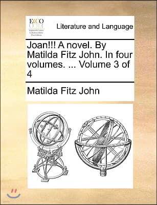 Joan!!! a Novel. by Matilda Fitz John. in Four Volumes. ... Volume 3 of 4