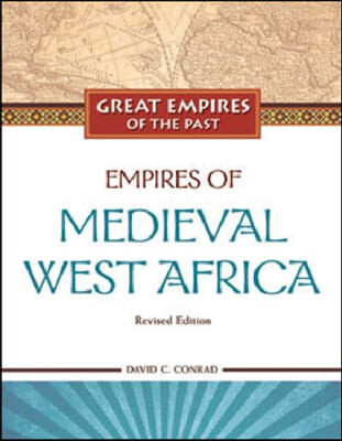 Empires of Medieval West Africa: Ghana, Mali, and Songhay