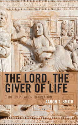 The Lord, the Giver of Life: Spirit in Relation to Creation