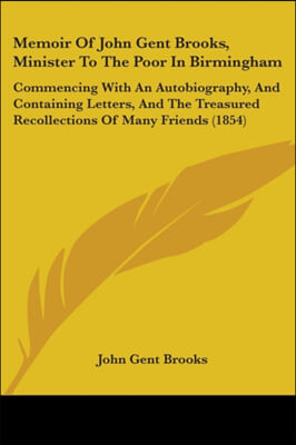 Memoir Of John Gent Brooks, Minister To The Poor In Birmingham